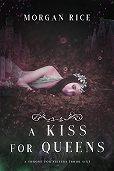 Морган Райс -A Kiss for Queens