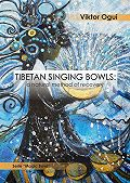 Viktor Ogui -Tibetan singing bowls: a natural method of recovery