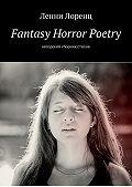 Ленни Лоренц -Fantasy Horror Poetry. Авторский сборник стихов
