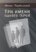 Михаил Корабельников - Три имени одного героя