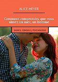 Alice Meyer -Comment comprendre que vous aimez un mec, un homme. Signes, conseils, psychologie