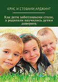 Крис Арджинт -Как дети заботливыми стали, а родители научились детям доверять