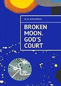 Olga Kholodova -Broken moon. God's court