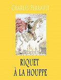 Perrault Charles - Riquet à la houppe