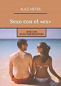 Alice Meyer -Sexo con el«ex». Sexocon un ex marido/esposa
