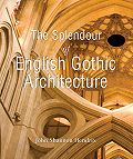 John Shannon Hendrix -The Splendor of English Gothic Architecture
