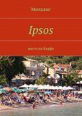 Михалис -Ipsos. Места на Корфу