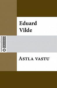 Eduard Vilde -Astla vastu