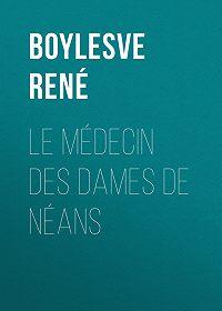 René Boylesve -Le Médecin des Dames de Néans