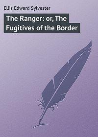 Edward Ellis -The Ranger: or, The Fugitives of the Border