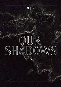 N | R - Our Shadows