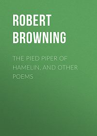 Robert Browning -The Pied Piper of Hamelin, and Other Poems