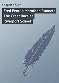Allen Chapman -Fred Fenton Marathon Runner: The Great Race at Riverport School
