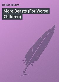 Hilaire Belloc -More Beasts (For Worse Children)