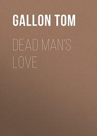 Tom Gallon -Dead Man's Love