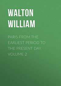 William Walton -Paris from the Earliest Period to the Present Day. Volume 2