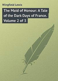 Lewis Wingfield -The Maid of Honour: A Tale of the Dark Days of France. Volume 2 of 3