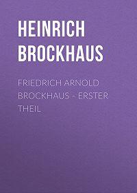 Heinrich Brockhaus -Friedrich Arnold Brockhaus – Erster Theil