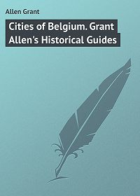 Grant Allen -Cities of Belgium. Grant Allen's Historical Guides