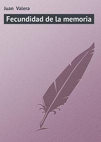 Juan Valera - Fecundidad de la memoria