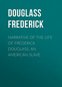 Frederick Douglass -Narrative of the Life of Frederick Douglass, an American Slave