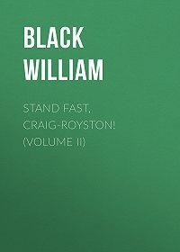 William Black -Stand Fast, Craig-Royston! (Volume II)