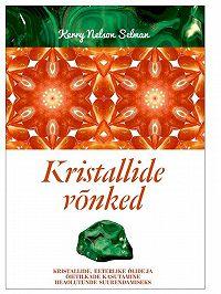 Kerry Selman -Kristallide võnked. Kristallide, eeterlike õlide ja õietilkade kasutamine heaolutunde suurendamiseks