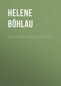 Helene Böhlau -Ratsmädelgeschichten