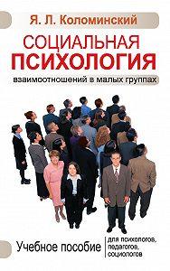 Я. Л. Коломинский -Социальная психология взаимоотношений в малых группах. Учебное пособие для психологов, педагогов, социологов