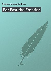 James Braden -Far Past the Frontier