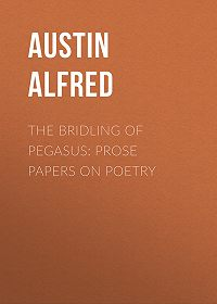 Alfred Austin -The Bridling of Pegasus: Prose Papers on Poetry