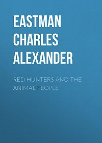 Charles Eastman -Red Hunters and the Animal People