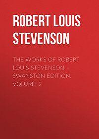 Robert Stevenson -The Works of Robert Louis Stevenson – Swanston Edition. Volume 2