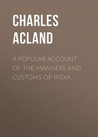 Charles Acland -A Popular Account of the Manners and Customs of India
