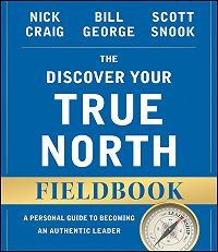 Bill George -The Discover Your True North Fieldbook