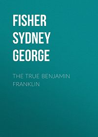 Sydney Fisher -The True Benjamin Franklin