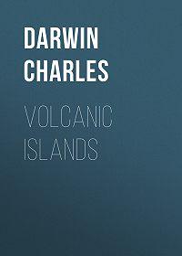 Чарльз Роберт Дарвин -Volcanic Islands
