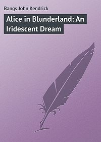 John Bangs -Alice in Blunderland: An Iridescent Dream