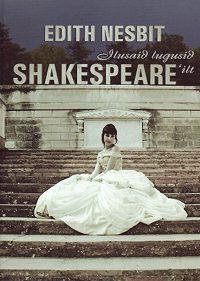 Edith Nesbit -Ilusaid lugusid Shakespeareilt