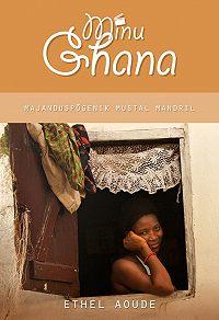 Ethel Aoude -Minu Ghana. Majanduspõgenik Mustal Mandril