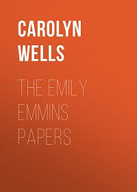 Carolyn Wells -The Emily Emmins Papers