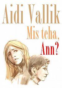 Aidi Vallik -Mis teha, Ann?