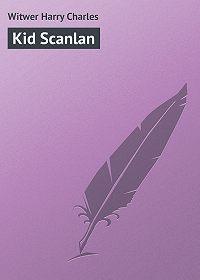 Harry Witwer -Kid Scanlan