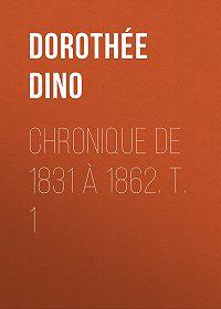 Dino Dorothée -Chronique de 1831 à 1862. T. 1