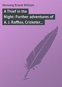 Ernest Hornung -A Thief in the Night: Further adventures of A. J. Raffles, Cricketer and Cracksman