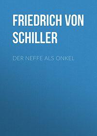 Friedrich Schiller -Der Neffe als Onkel