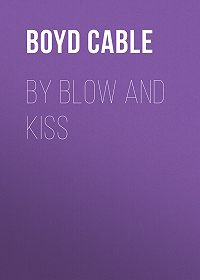 Boyd Cable -By Blow and Kiss