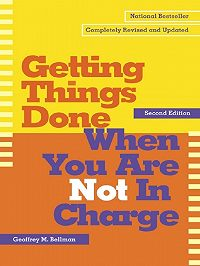 Geoffrey Bellman -Getting Things Done When You Are Not in Charge