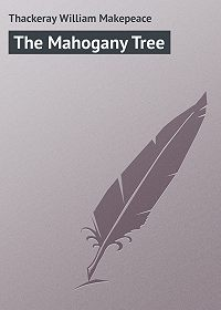 William Thackeray -The Mahogany Tree