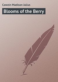 Madison Cawein -Blooms of the Berry